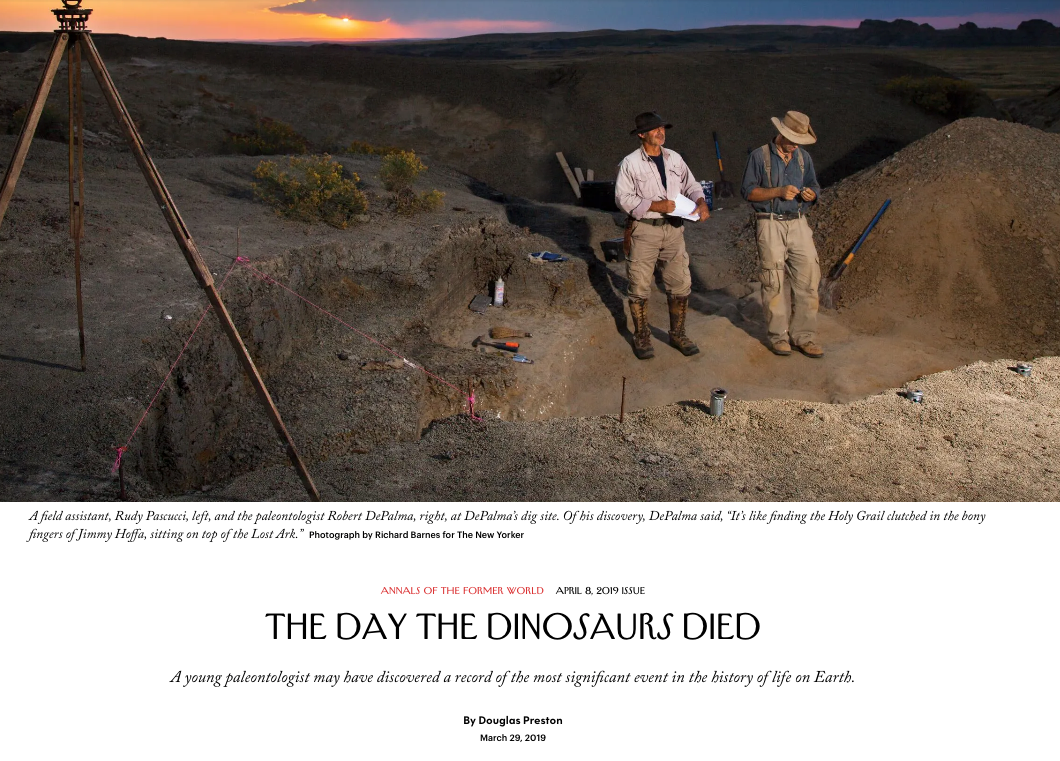 The Day the Dinosaurs Died, by Douglas Preston. Subtitle: A young paleontologist may have discovered a record of the most significant event in the history of life on Earth.