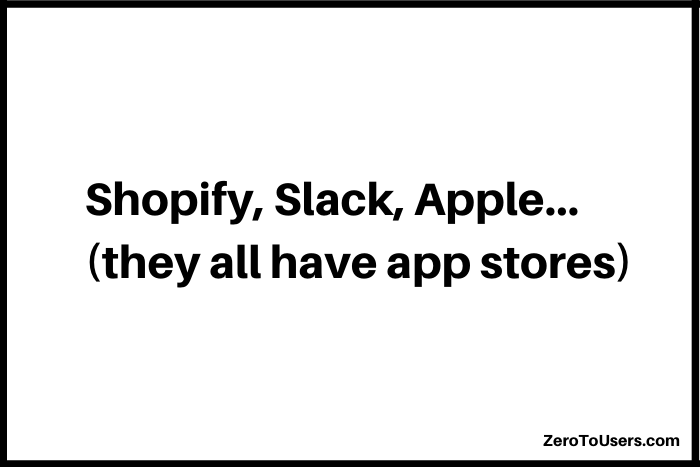 shopify, slack, apple…they all have app stores