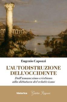 L' autodistruzione dell'Occidente. Dall'umanesimo cristiano alla dittatura del relativismo - Eugenio Capozzi - copertina