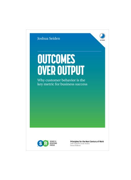 Outcomes Over Output — Sense & Respond Press