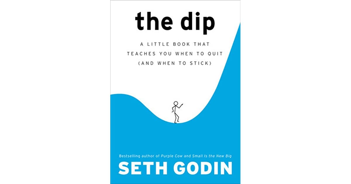 The Dip: A Little Book That Teaches You When to Quit by Seth Godin