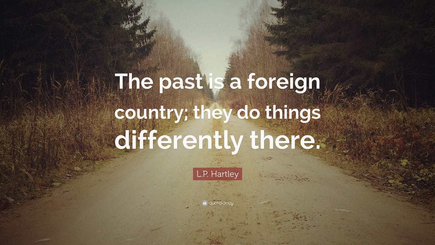 """L.P. Hartley Quote: """"The past is a foreign country; they do things  differently there."""""""