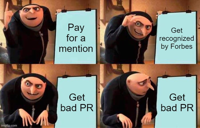 Gru's Plan Meme |  Pay for a mention; Get recognized by Forbes; Get bad PR; Get bad PR | image tagged in memes,gru's plan | made w/ Imgflip meme maker