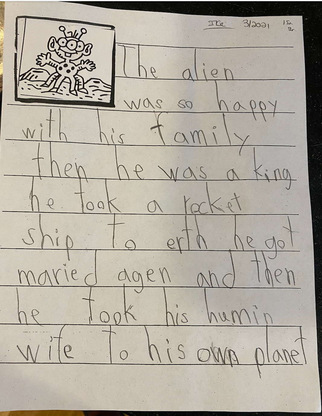 TRANSCRIPTION: The alien was so happy with his family. Then he was a king. He took a rocket ship to erth. He got married again, and then he took his human wife to his own planet.