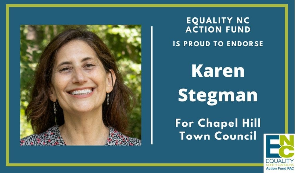 May be an image of 1 person and text that says 'EQUALITY NC ACTION FUND IS PROUD το ENDORSE Karen Stegman For Chapel Hill Town Council ES EQUALITY Action Fund PAC'