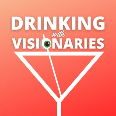 Drinking with Visionaries • A podcast on Anchor