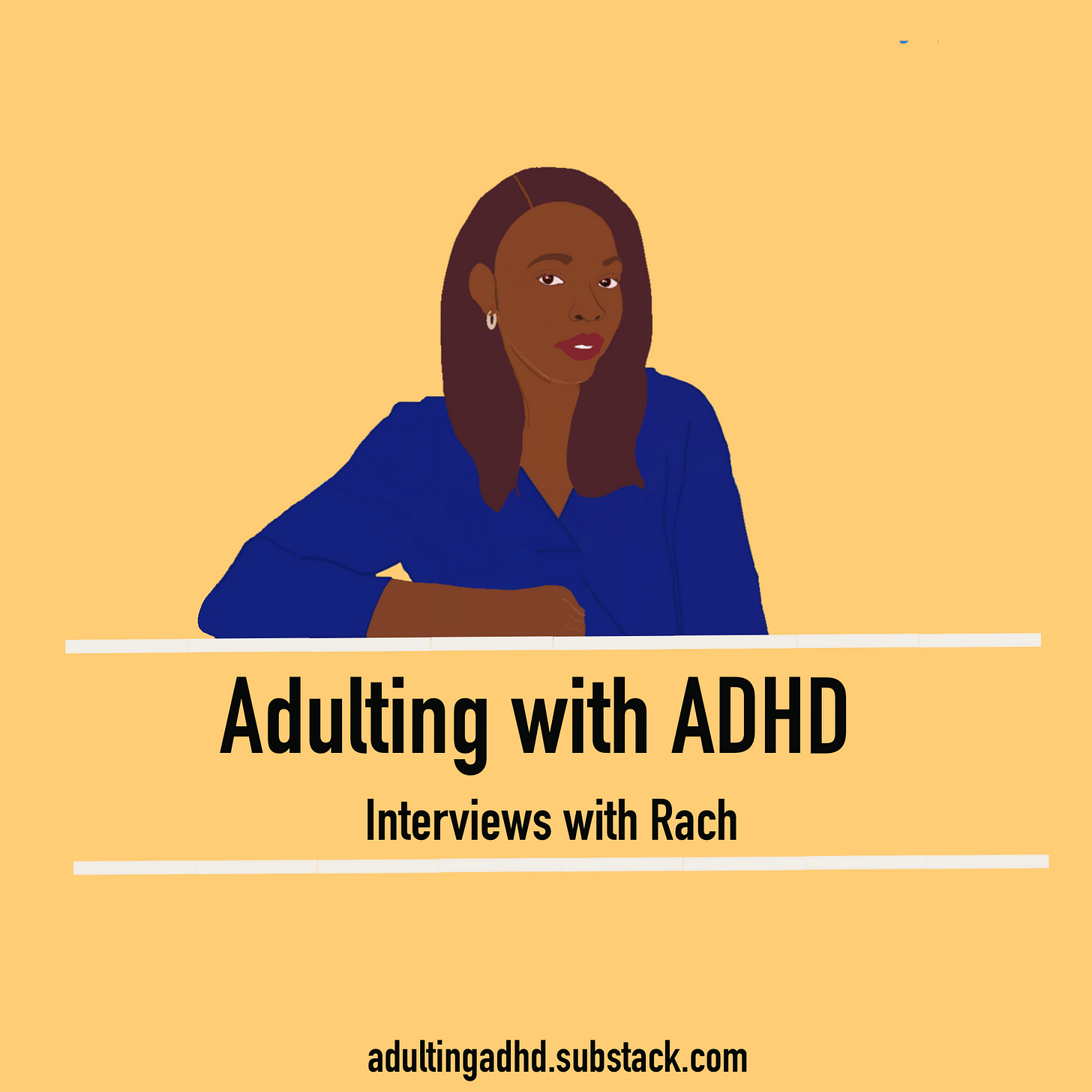 A medium shot picture of myself wearing a dark blue shirt. Beneath my photo, the text reads 'Adulting with ADHD, interviews with Rach'. At the bottom of the photo, the text says. adultingadhd.substack.com