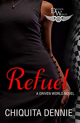 Refuel: A Driven World Novel (The Driven World) by [Chiquita Dennie, KB Worlds]