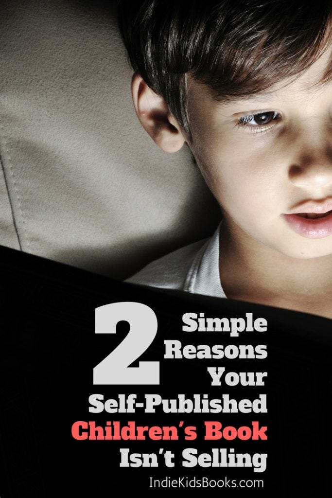 2 Simple Reasons Why Your Self-Published Book Doesn't Sell | IndieKidsBooks.com