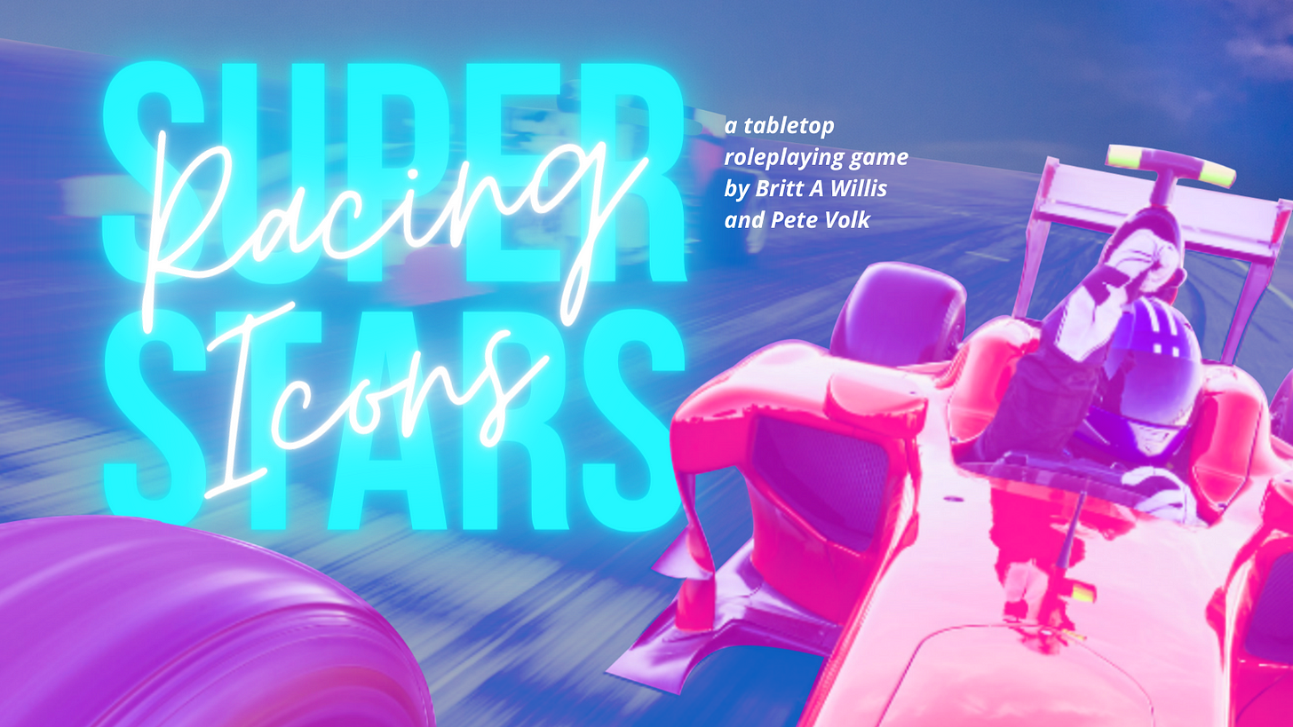 """A racecar driver does a victory wave from their car. Behind them is large title text that reads """"SUPERSTARS Racing Icons"""" beside smaller text that reads """"a tabletop roleplaying game by Britt A Willis and Pete Volk"""""""