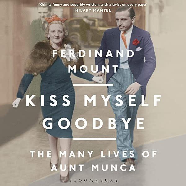 Kiss Myself Goodbye: The Many Lives of Aunt Munca (Audio Download):  Amazon.co.uk: Ferdinand Mount, Paul Blezard, Bloomsbury Publishing Plc:  Audible Audiobooks