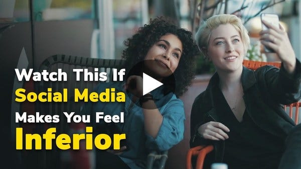 Watch This If Social Media Makes You Feel Inferior