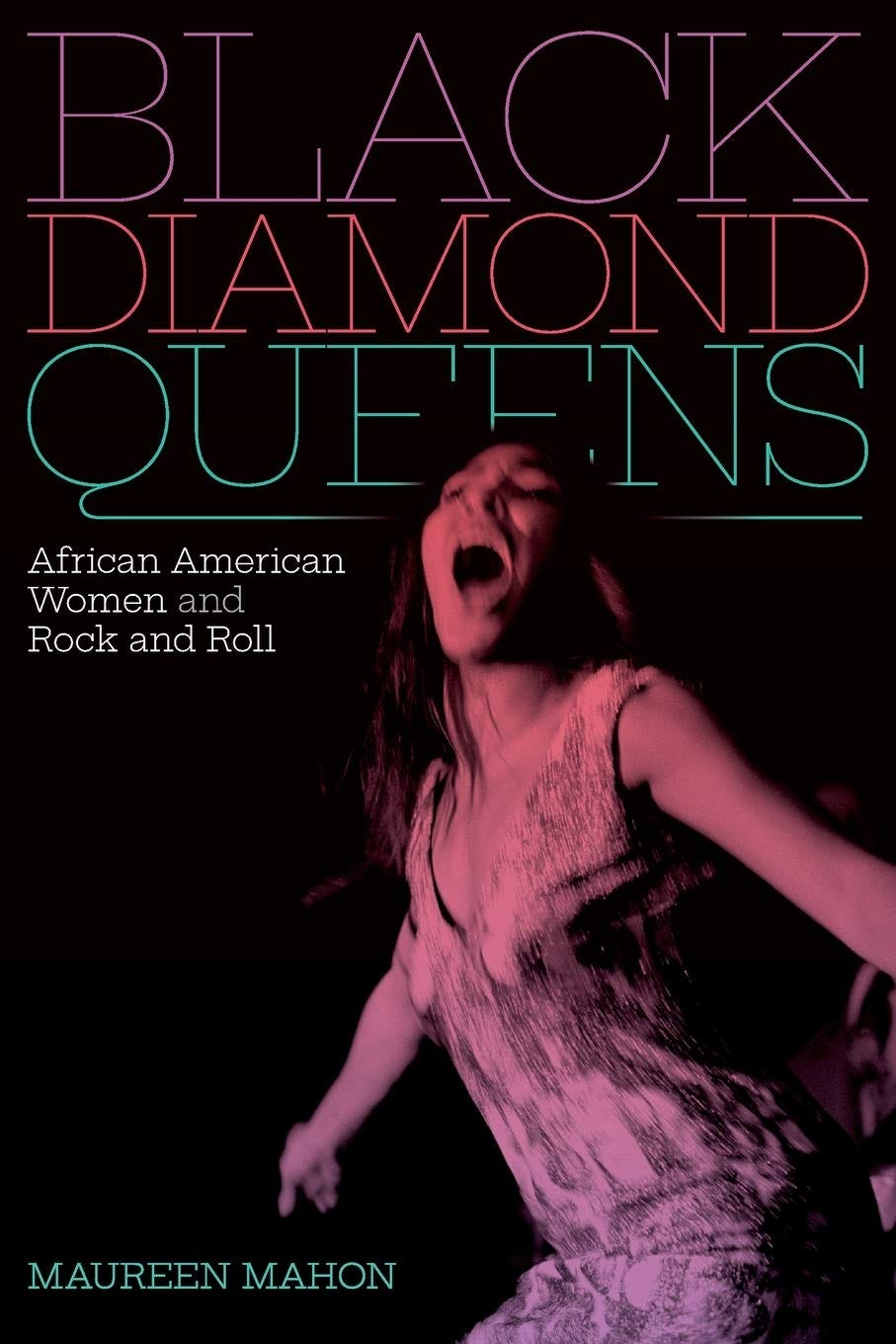Black Diamond Queens: African American Women and Rock and Roll (Refiguring  American Music): Mahon, Maureen: 9781478011224: Amazon.com: Books