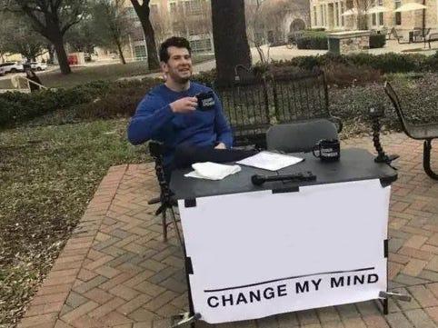 Image result for change my mind meme