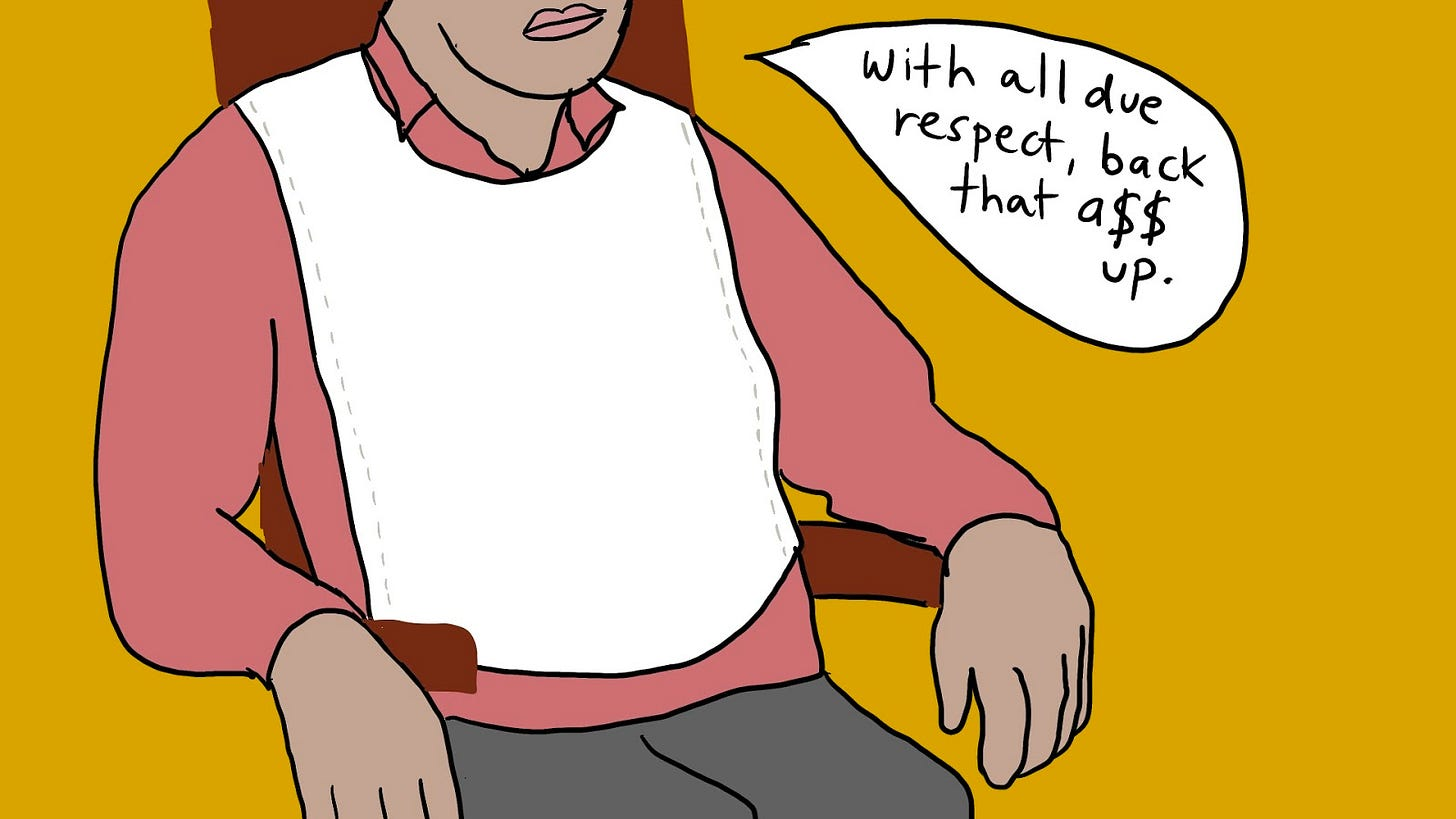 """Drawing of a man sitting back in a chair with a collared shirt and food bib around his neck. We only see the lower half of his face. He says, """"With all due respect, back that a$$ up."""" So gentleman like."""