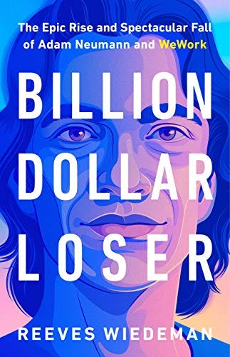 Billion Dollar Loser: The Epic Rise and Spectacular Fall of Adam Neumann and WeWork by [Reeves Wiedeman]