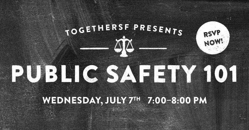 TogetherSF Presents Public Safety 101 on Wednesday, July 7 at 7pm
