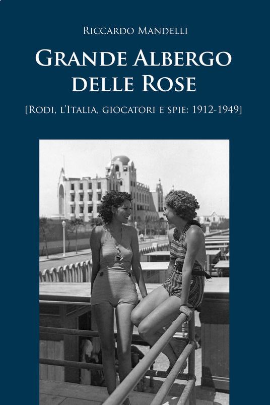 Grande Albergo delle Rose (Rodi, Italia, giocatori e spie: 1912-1949) - Riccardo Mandelli - copertina