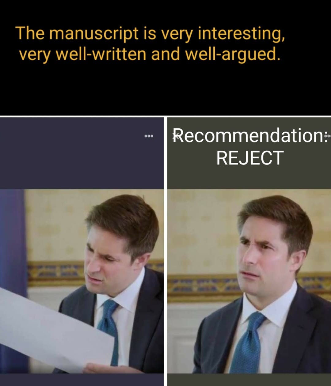 Image may contain: 2 people, text that says 'The manuscript is very interesting, very well-written and well-argued. Recommendation: REJECT'