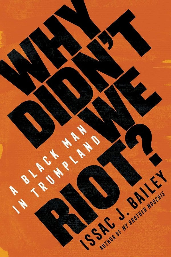 Why Didn't We Riot? by Issac J. Bailey