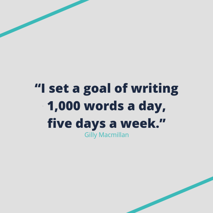 "Gilly Macmillan quote: ""I set a goal of writing 1,000 words a day, five days a week."""