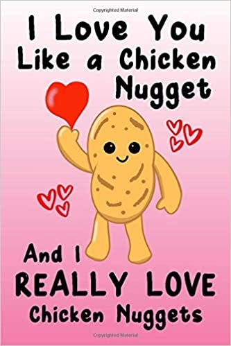 I Love You Like a Chicken Nugget And I REALLY LOVE Chicken Nuggets: A funny  blank lined journal - diary - notebook gift: Cardell, David: 9781661264062:  Amazon.com: Books