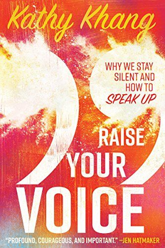 Raise Your Voice: Why We Stay Silent and How to Speak Up by [Khang, Kathy]