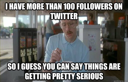 I have more than 100 followers on Twitter So I guess you can say ...