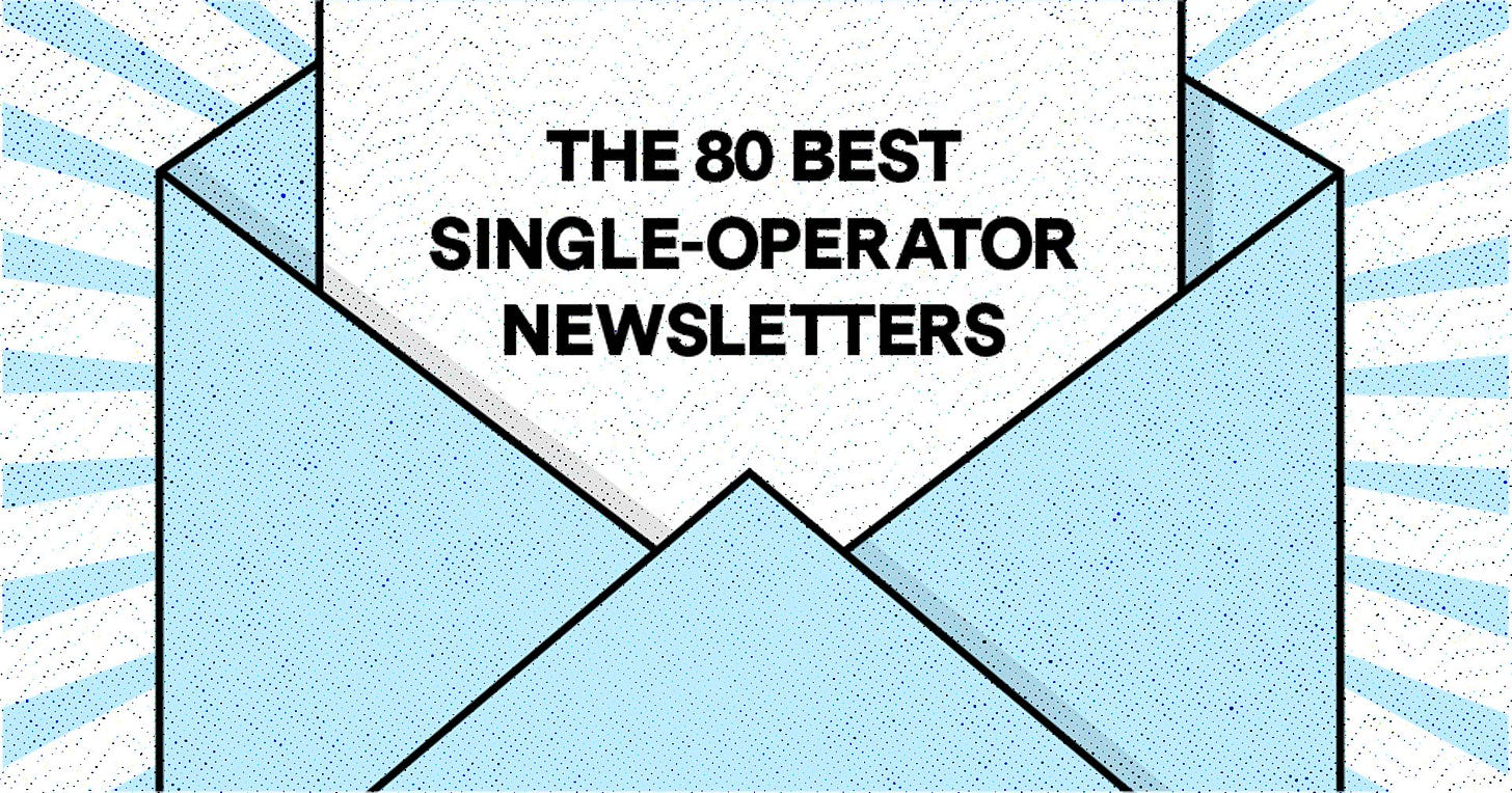 The 80 Best Single-Operator Newsletters on the Internet