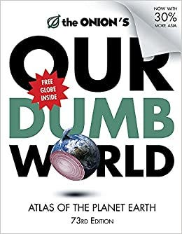 The Onion's Our Dumb World: 73rd Edition: Atlas of the Planet Earth: The  Onion: 9780752891200: Amazon.com: Books