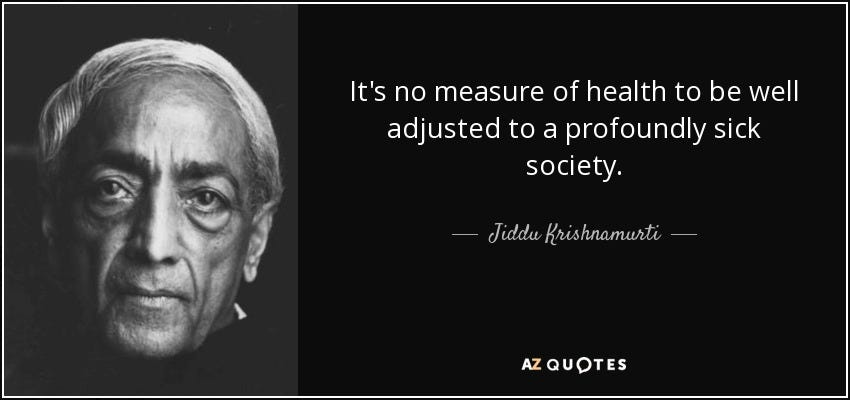 Jiddu Krishnamurti quote: It's no measure of health to be well adjusted  to...