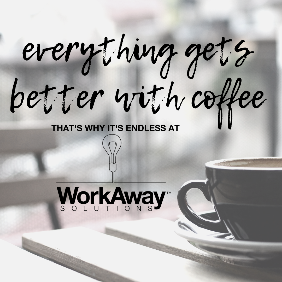 advertisement: everything is better with coffee; thats why its free at Work Away Solutions