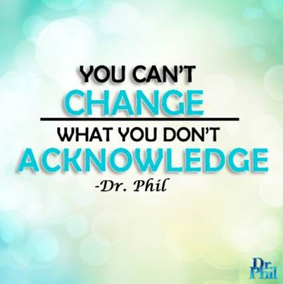 """Dr. Phil on Twitter: """"You can't change what you don't acknowledge. #drphil  #qotd #change https://t.co/d65tubrjTe"""""""