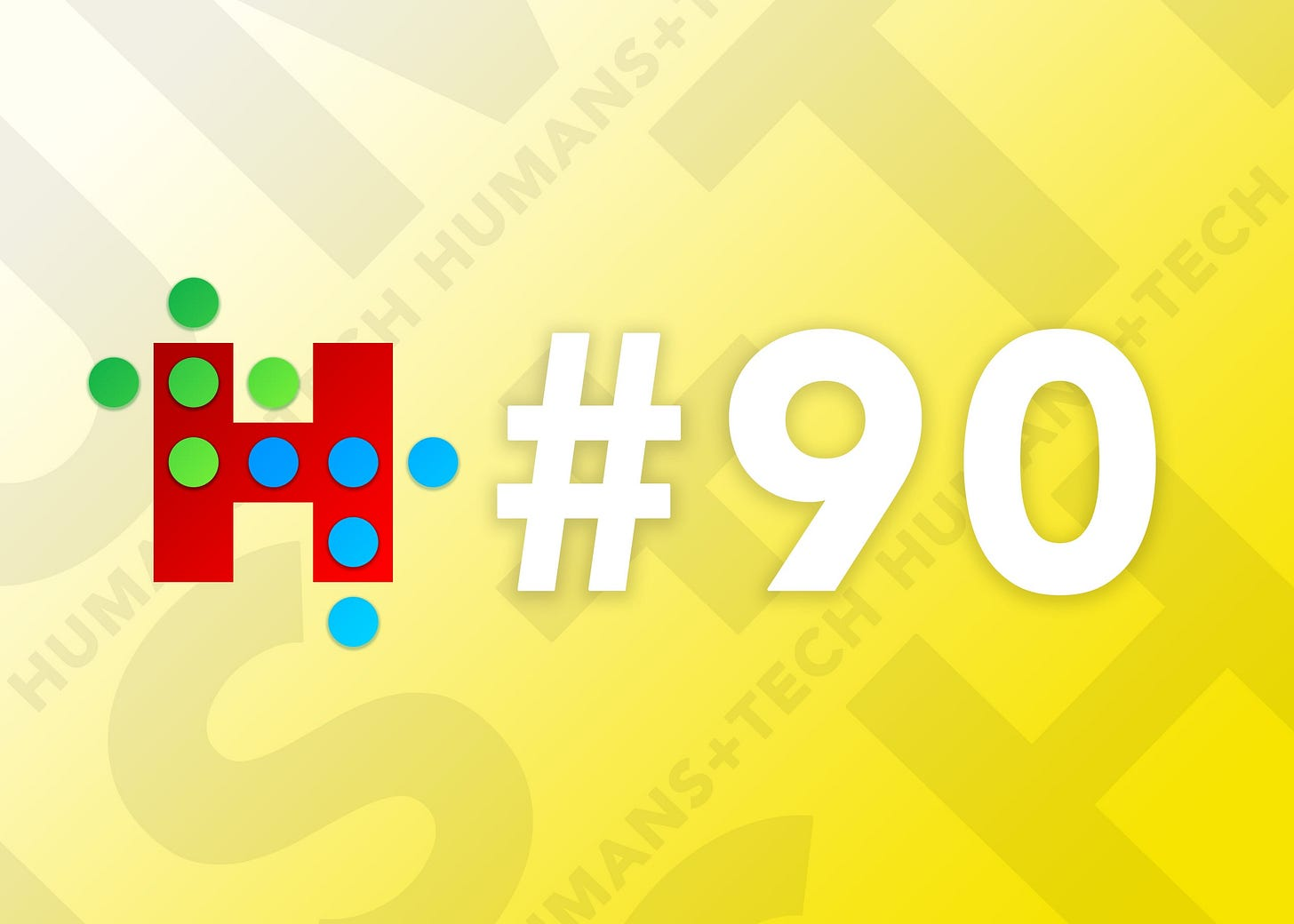 Humans + Tech - Issue #90
