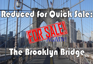 """If you believe that, I've got a bridge to sell you."""" 