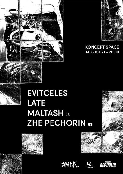 May be an image of text that says 'KONCEPT SPACE AUGUST 21 20:00 EVITCELES LATE MALTASH LB ZHE PECHORIN RS AMEA K AMEA Koncept WT REPUBLIC'