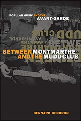 Between Montmartre and the Mudd Club: Popular Music and the Avant-Garde:  Gendron, Bernard: 9780226287379: Amazon.com: Books