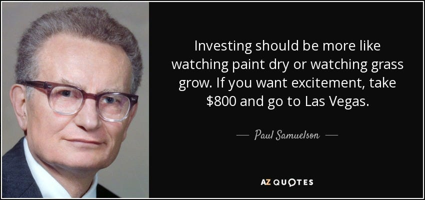 Paul Samuelson quote: Investing should be more like watching paint dry or  watching...