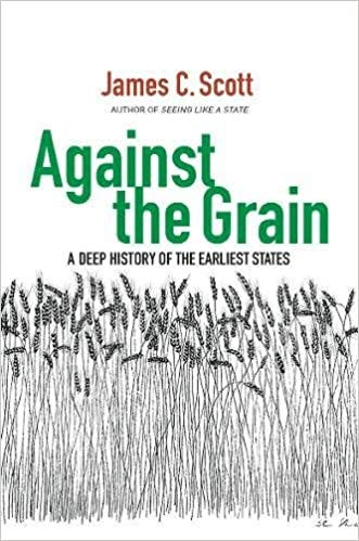 Amazon.com: Against the Grain: A Deep History of the Earliest States  (9780300182910): Scott, James C.: Books