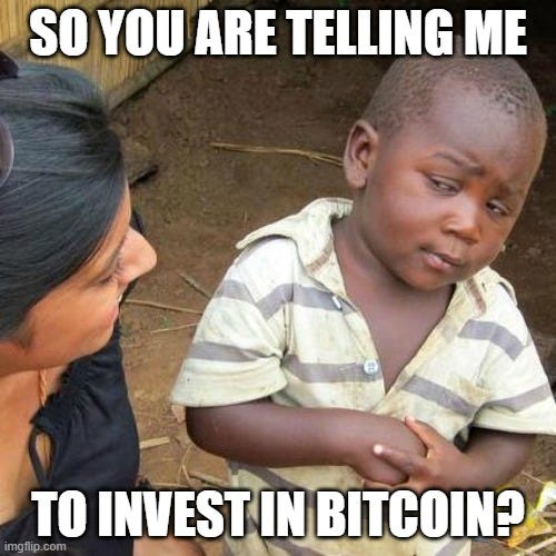 Third World Skeptical Kid Meme |  SO YOU ARE TELLING ME; TO INVEST IN BITCOIN? | image tagged in memes,third world skeptical kid | made w/ Imgflip meme maker