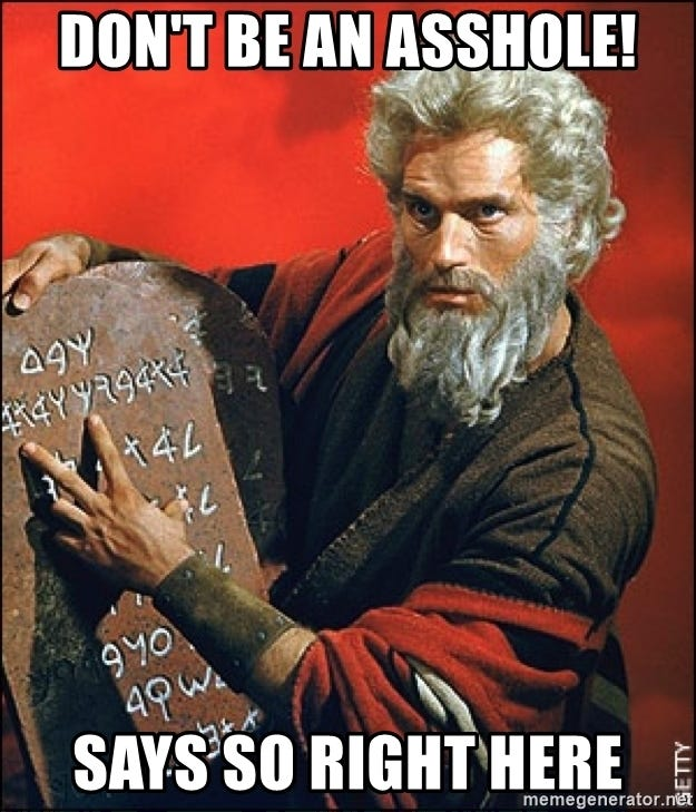 """Don't be an asshole! says so right here - """"Says So"""" Moses 