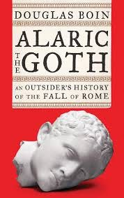 Amazon.com: Alaric the Goth: An Outsider's History of the Fall of Rome  (9780393635690): Boin, Douglas: Books