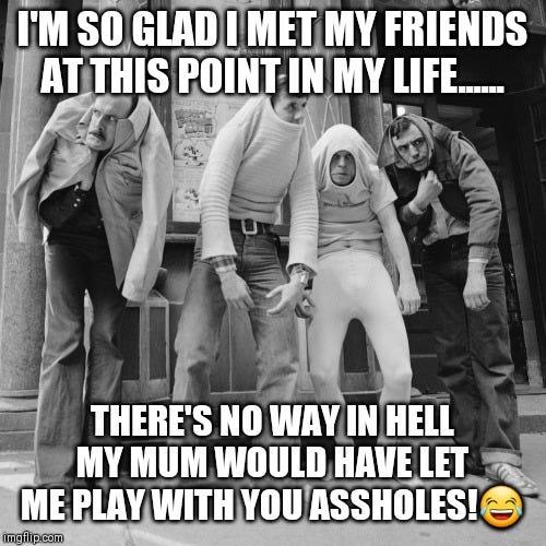 Crazy friends - Imgflip