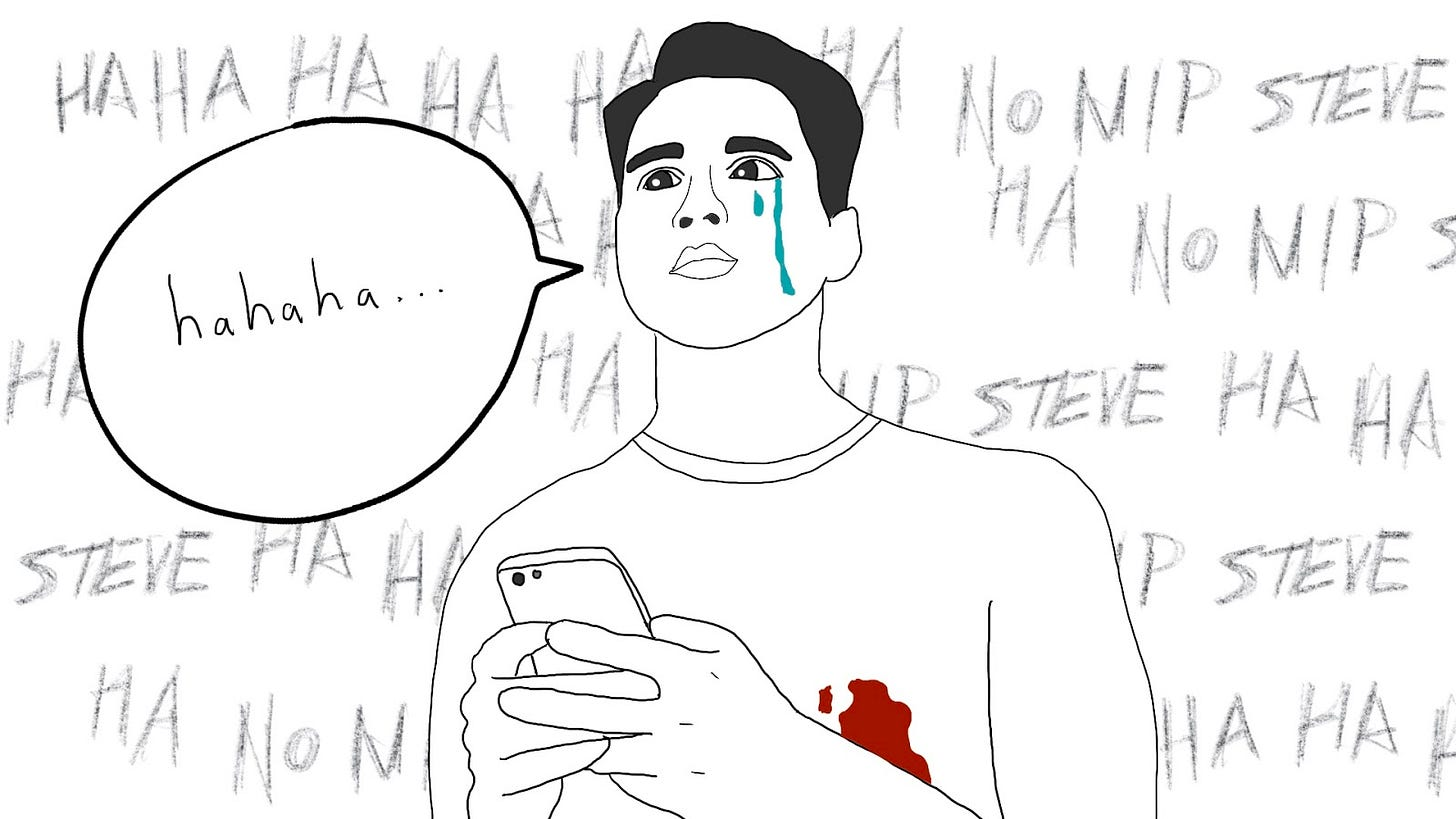 """Drawing of a young man, holding an iPhone, with blood coming through his t-shirt where his left nipple would be. He says out loud """"hahaha…."""" while tears fall down his cheek. In the background is the phrase """"ha ha ha ha no nip steve"""" in a scrawled manner, repeated over and over. It is implied that these are voices in his head."""