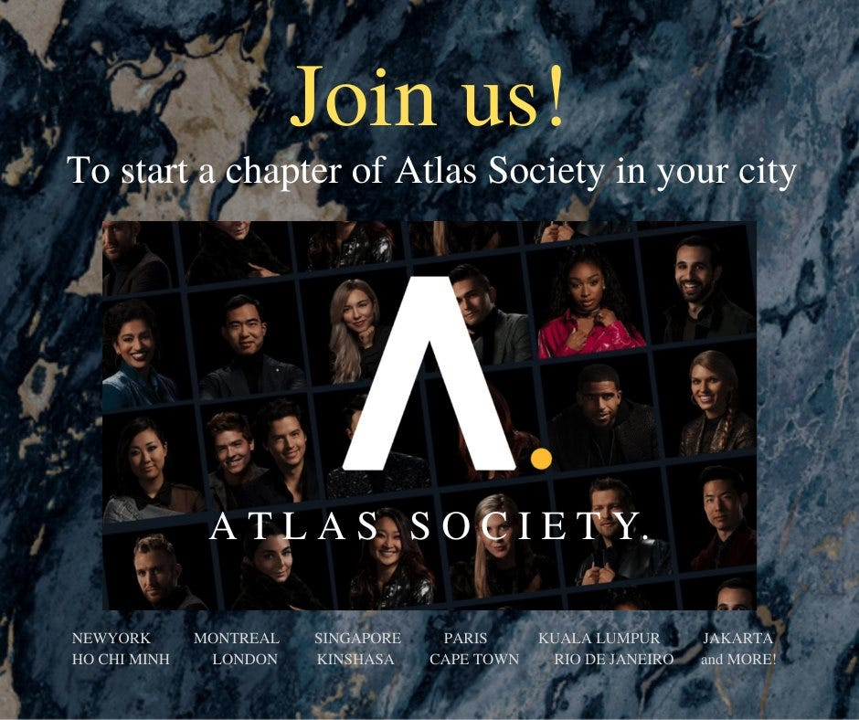 May be an image of 18 people and text that says 'Join us! To start a chapter of Atlas Society in your city Λ. ATLAS SOCIETY. NEW YORK HOCHI MINH MONT MONTREAL LONDON SINGAPORE KINSHASA PARIS CAPE TOWN KUALAL LUMPUR RIO DEJANEIRO JAKARTA andMORE!'