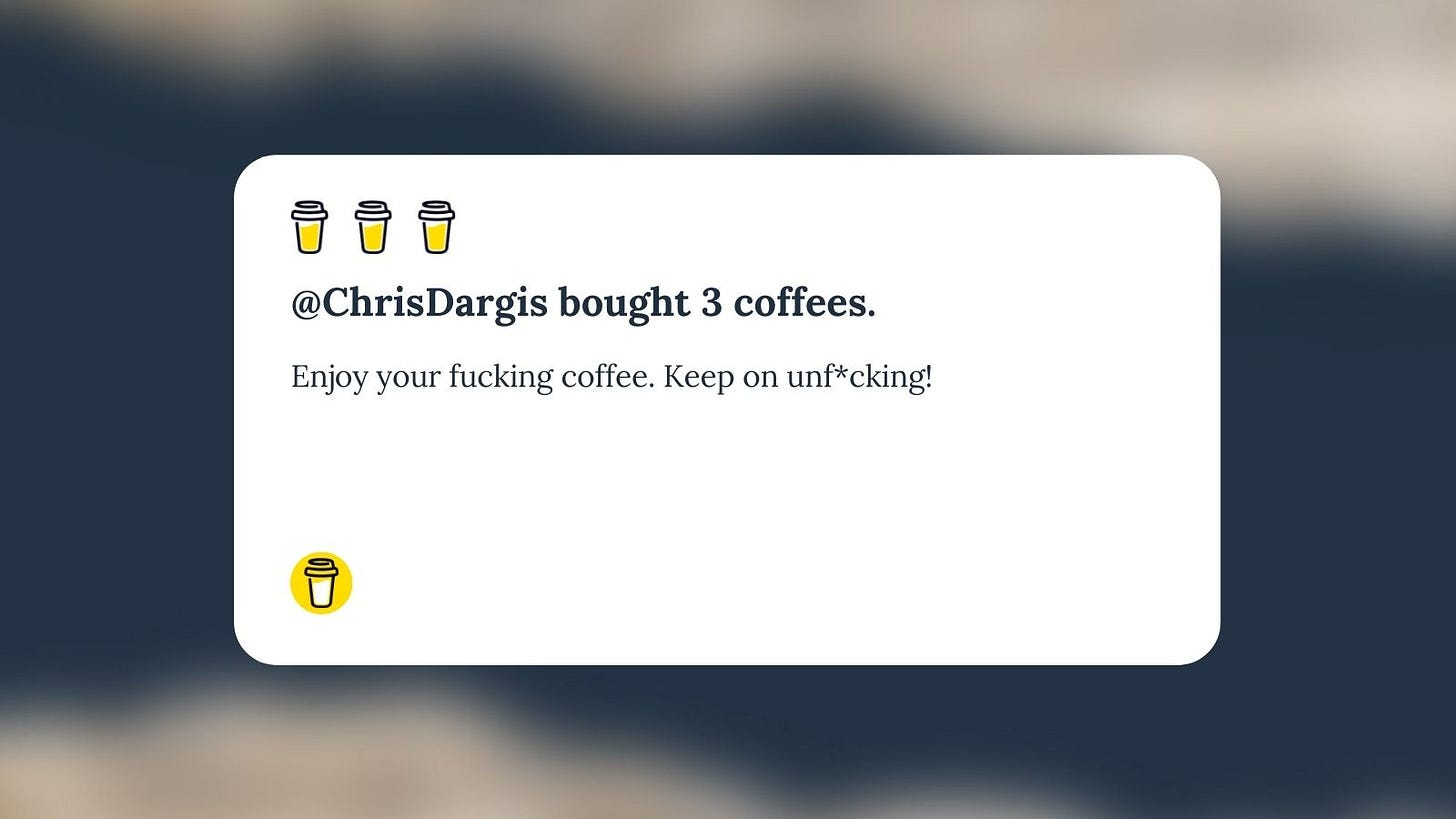 Buy Me A Coffee Message for Unf*cking The Republic. Three yellow coffee cups with the headline '@ChrisDargis bought 3 coffees.' The message says, 'Enjoy your fucking coffee. Keep on Unf*cking!'