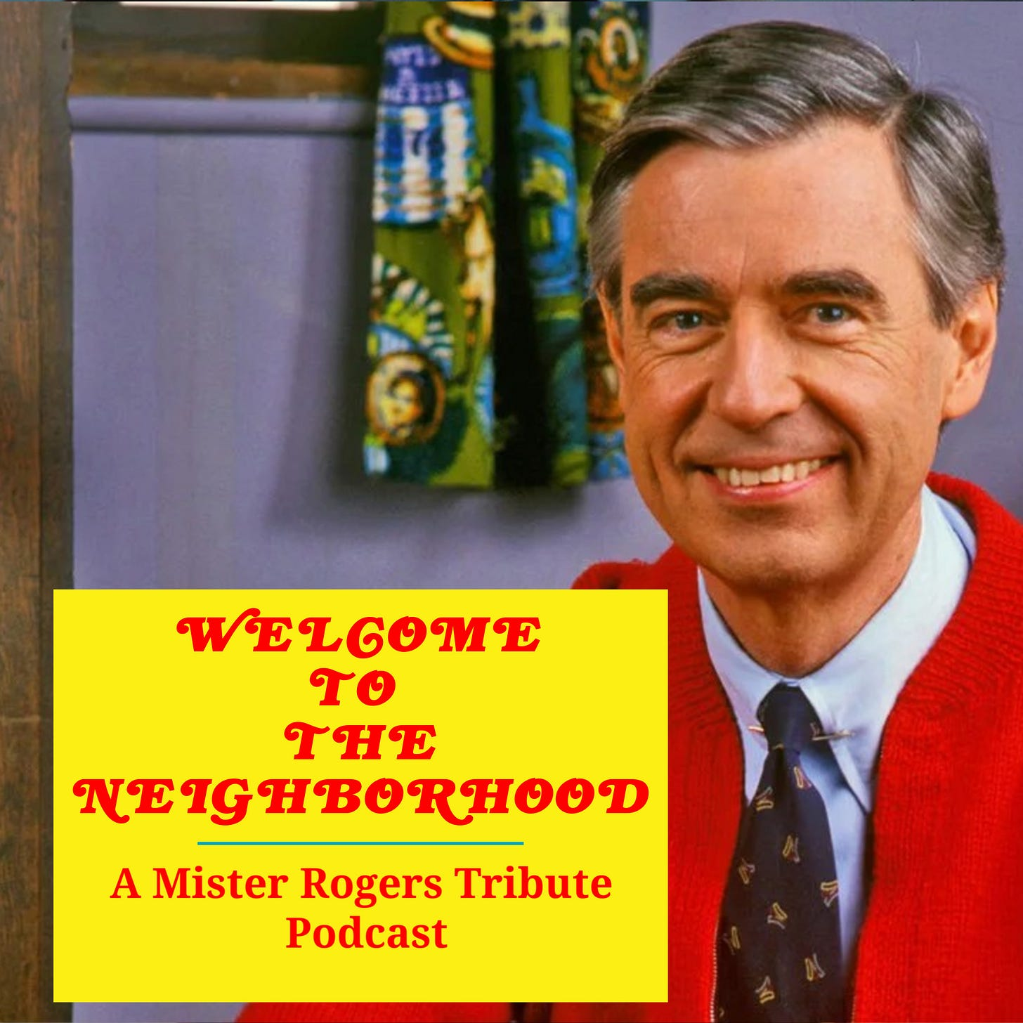 Welcome To The Neighborhood: A Mister Rogers Tribute Podcast