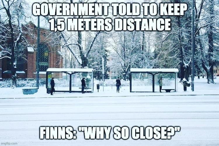"""May be an image of text that says 'GOVERNMENT TOLD TO KEEP 1,5 METERS DISTANCE imgflip.com FINNS: """"WHY SO CLOSE?""""'"""