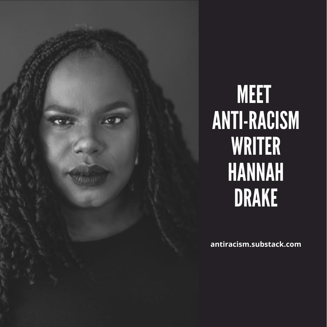 Anti-Racism Writer, Hannah Drake