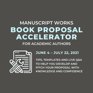 Manuscript Works Book Proposal Accelerator. June 4th – July 22nd, 2021. Tips, templates, and live Q&A to help you develop and pitch your proposal with knowledge and confidence